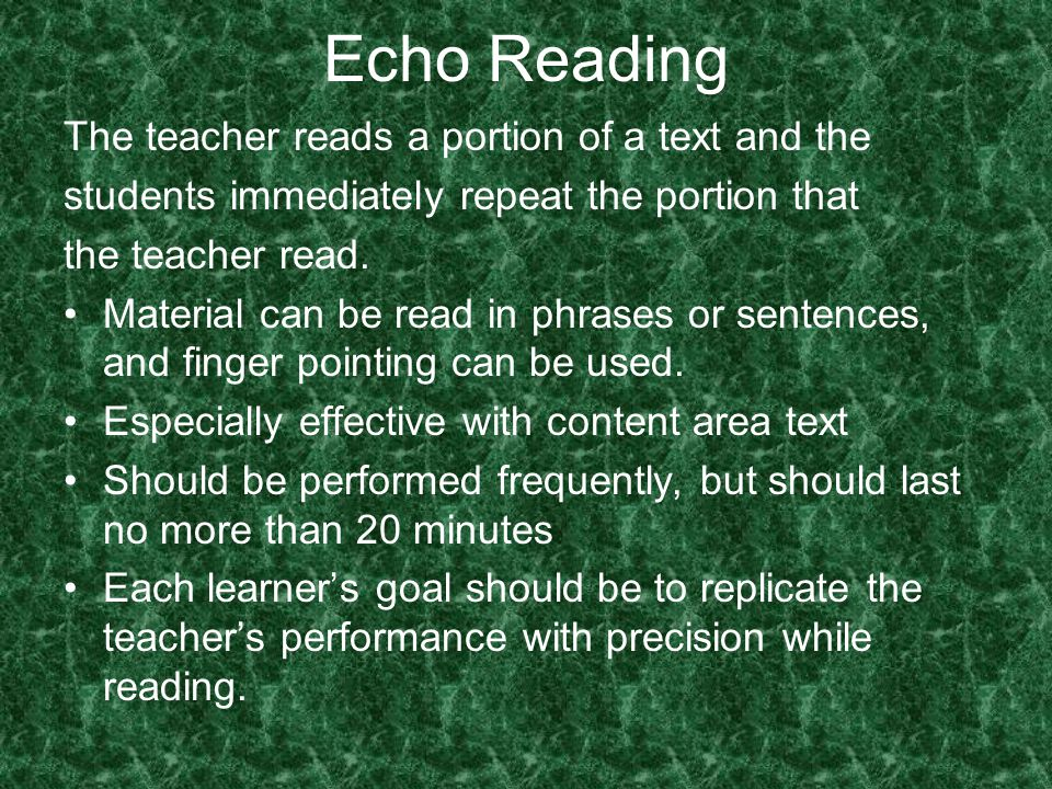 Echo Reading The teacher reads a portion of a text and the