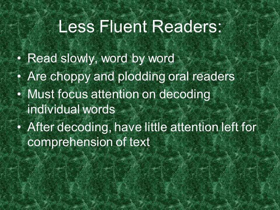 Less Fluent Readers: Read slowly, word by word