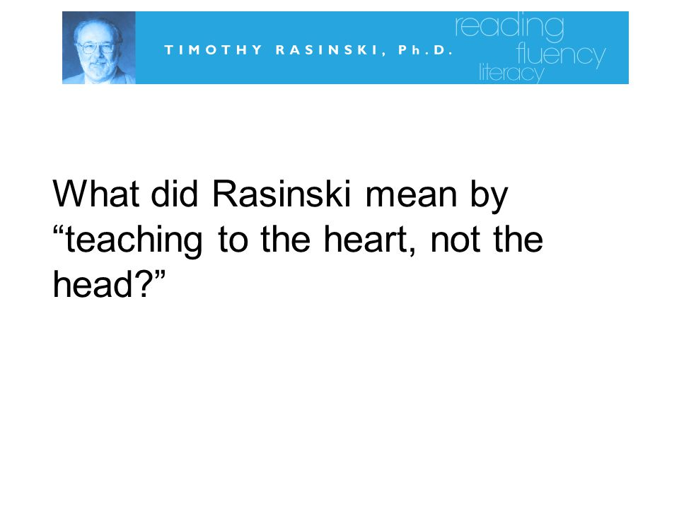What did Rasinski mean by teaching to the heart, not the head