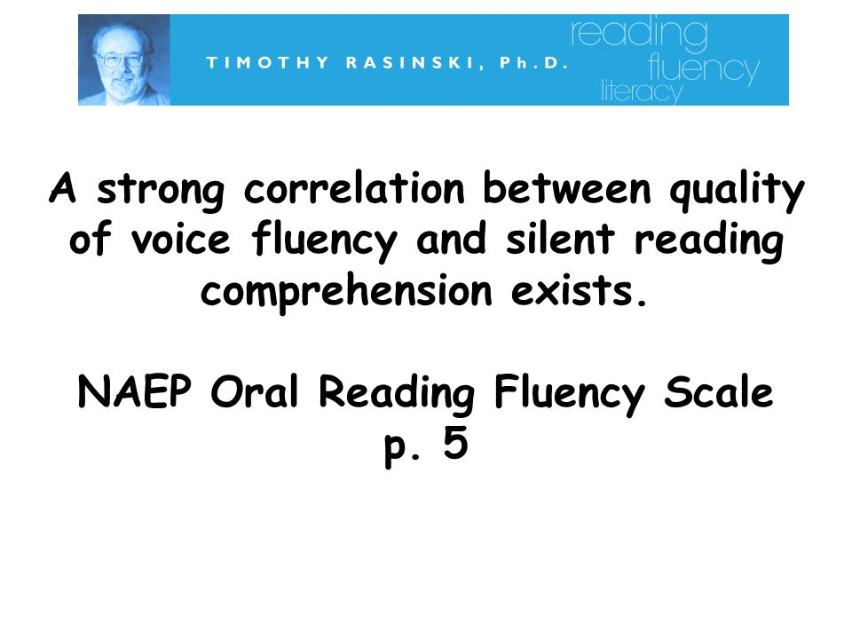 A strong correlation between quality of voice fluency and silent reading comprehension exists.