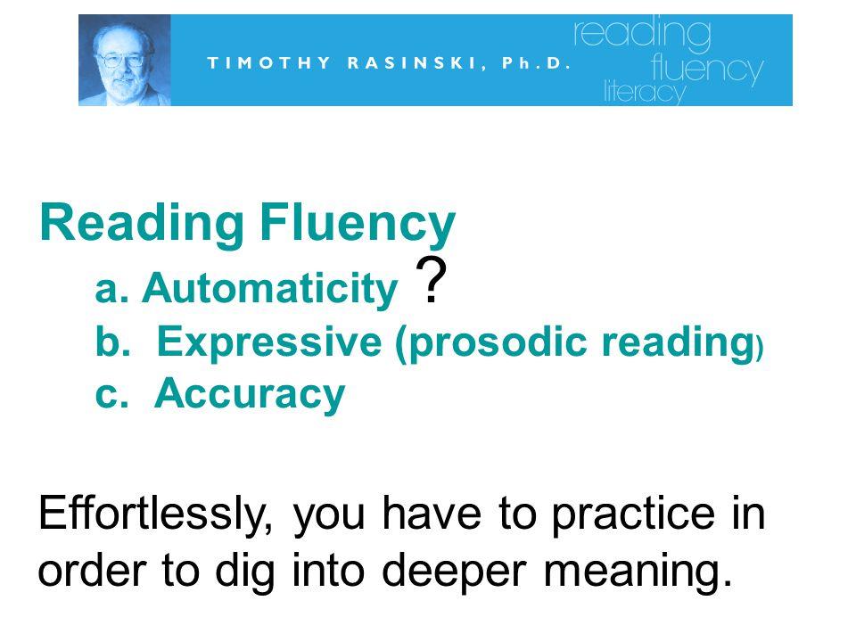 Reading Fluency. a. Automaticity. b. Expressive (prosodic reading). c