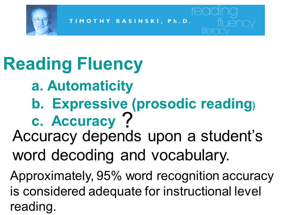 Reading Fluency. a. Automaticity. b. Expressive (prosodic reading). c