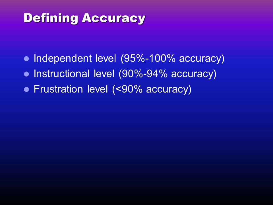 Defining Accuracy Independent level (95%-100% accuracy)