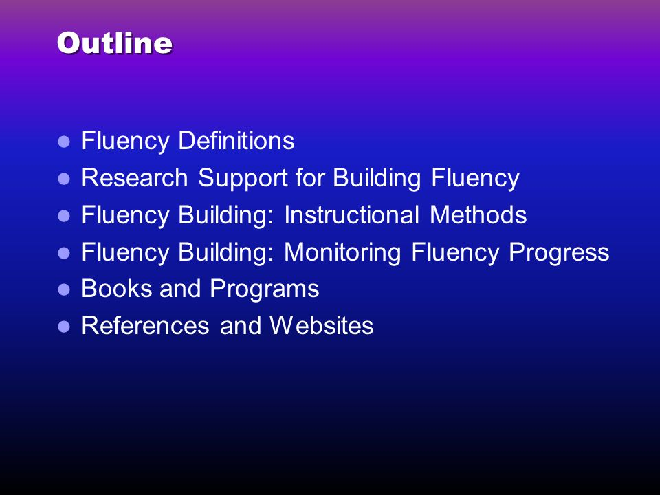 Outline Fluency Definitions Research Support for Building Fluency