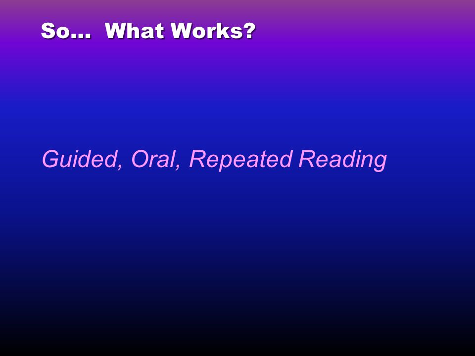 Guided, Oral, Repeated Reading