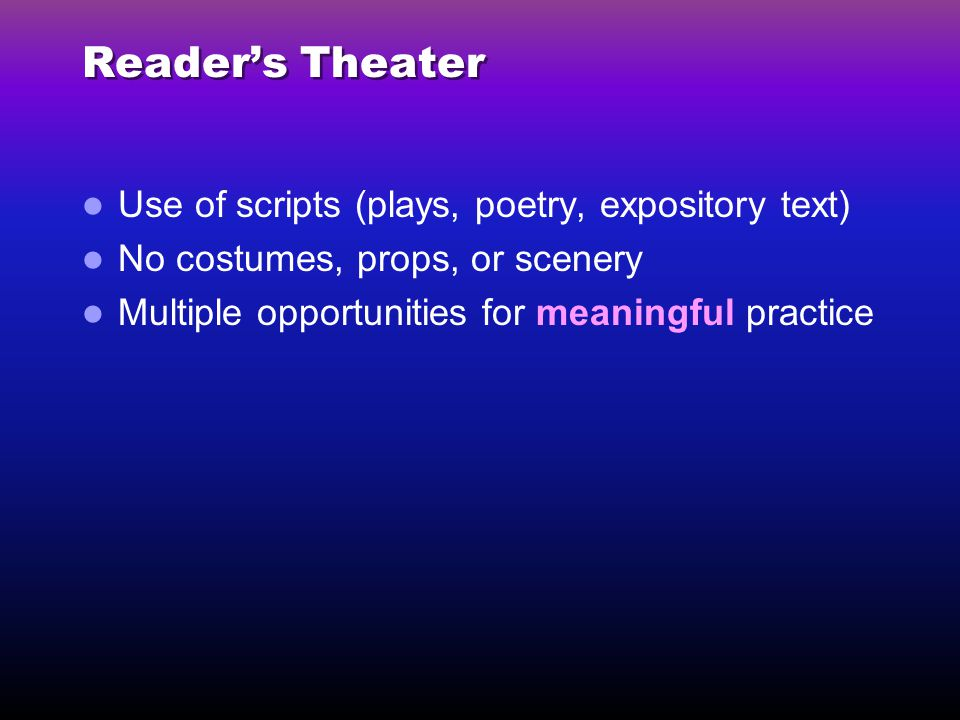 Reader's Theater Use of scripts (plays, poetry, expository text)