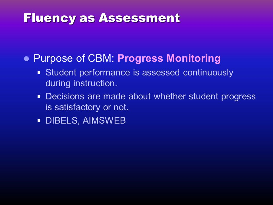 Fluency as Assessment Purpose of CBM: Progress Monitoring
