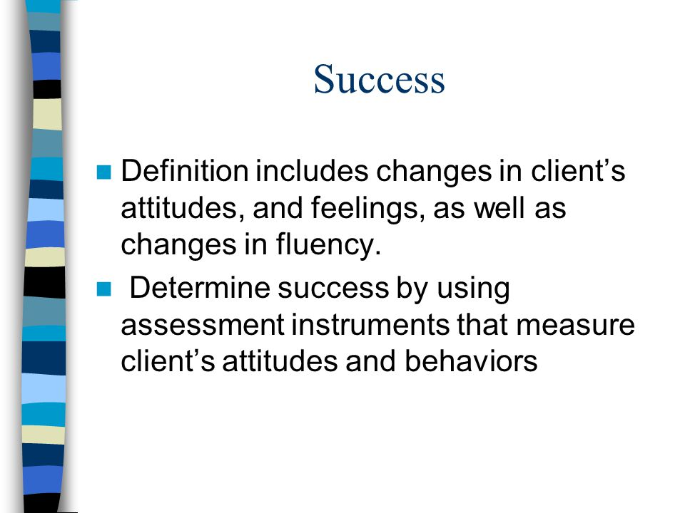 Success Definition includes changes in client's attitudes, and feelings, as well as changes in fluency.