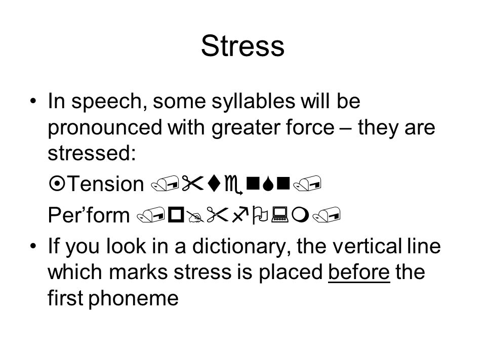 Stress In speech, some syllables will be pronounced with greater force – they are stressed: ¤Tension / tenSn/