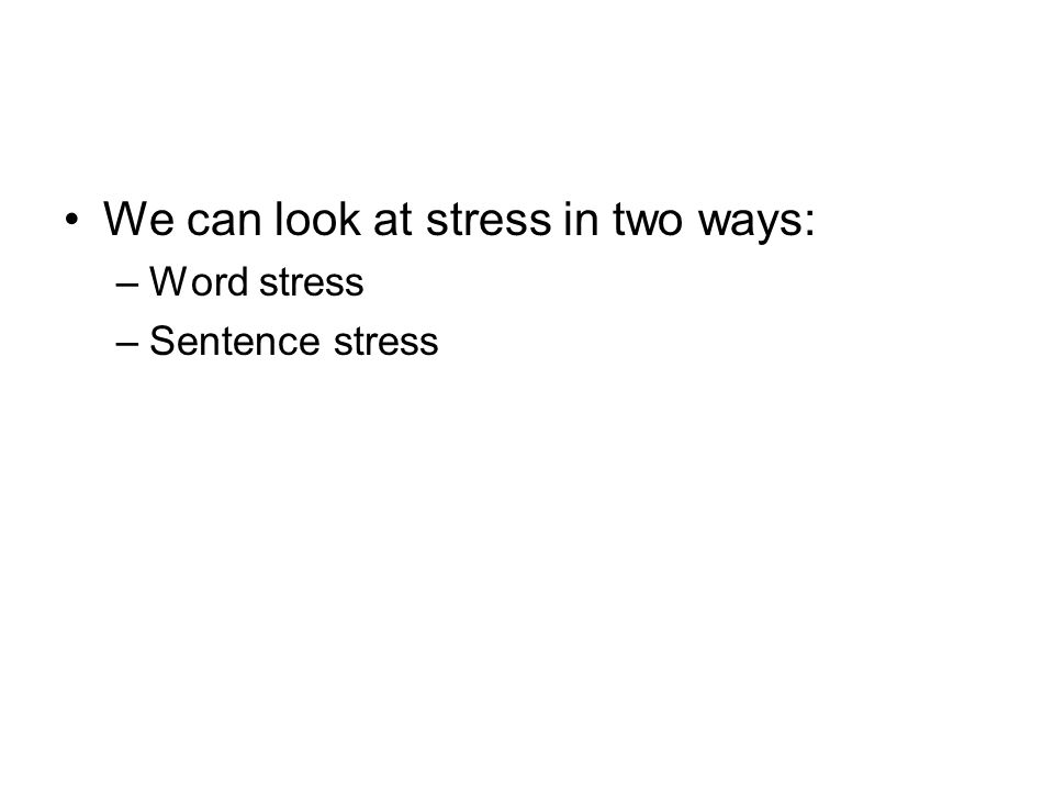 We can look at stress in two ways: