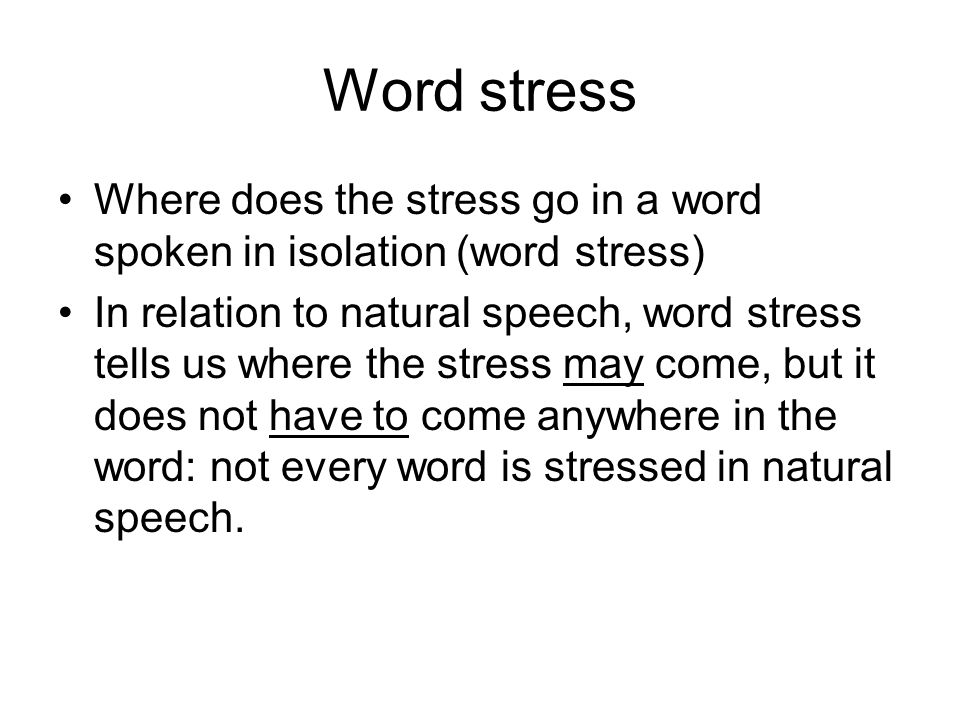 Word stress Where does the stress go in a word spoken in isolation (word stress)