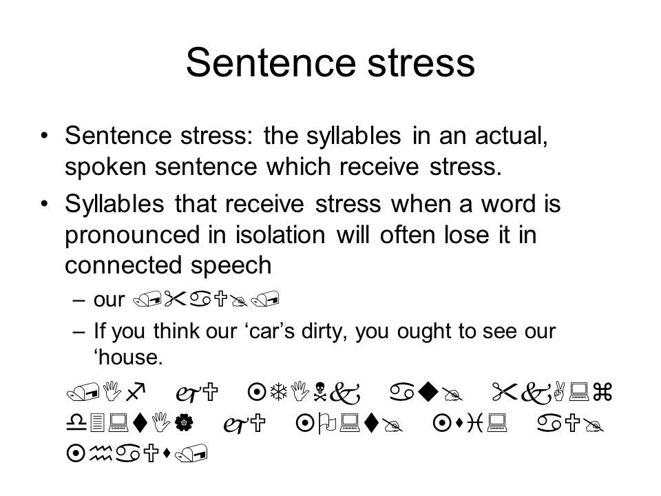 Sentence stress Sentence stress: the syllables in an actual, spoken sentence which receive stress.