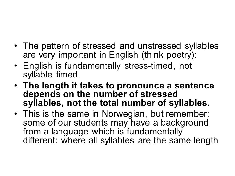 The pattern of stressed and unstressed syllables are very important in English (think poetry):