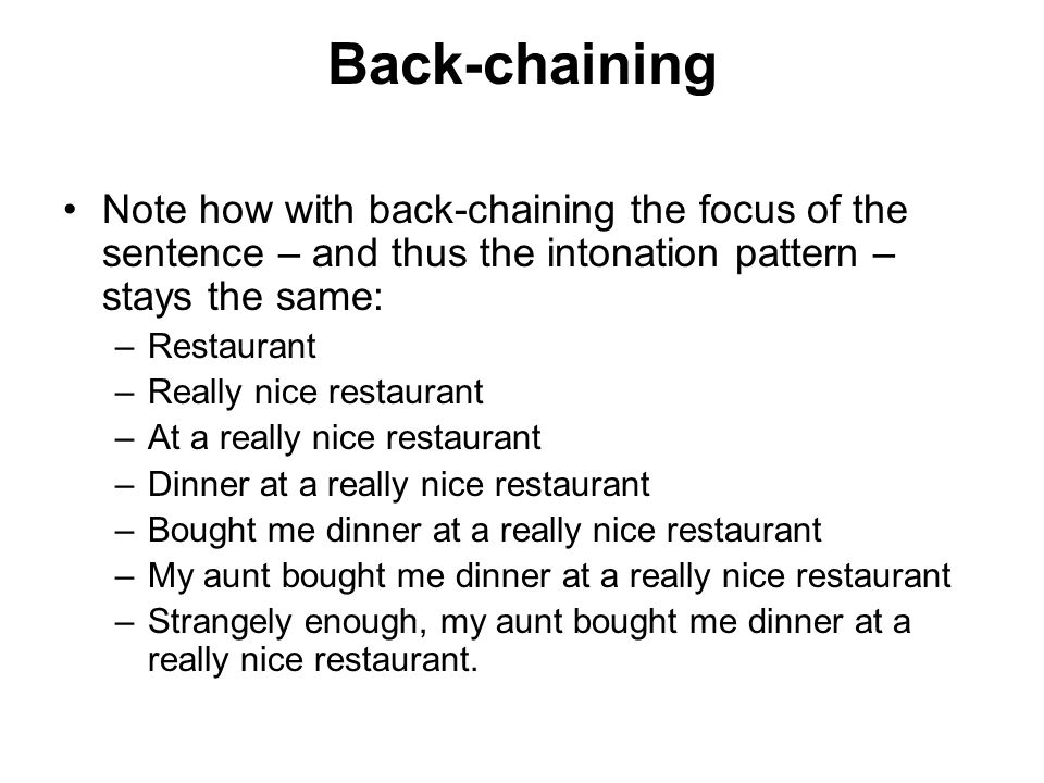 Back-chaining Note how with back-chaining the focus of the sentence – and thus the intonation pattern – stays the same: