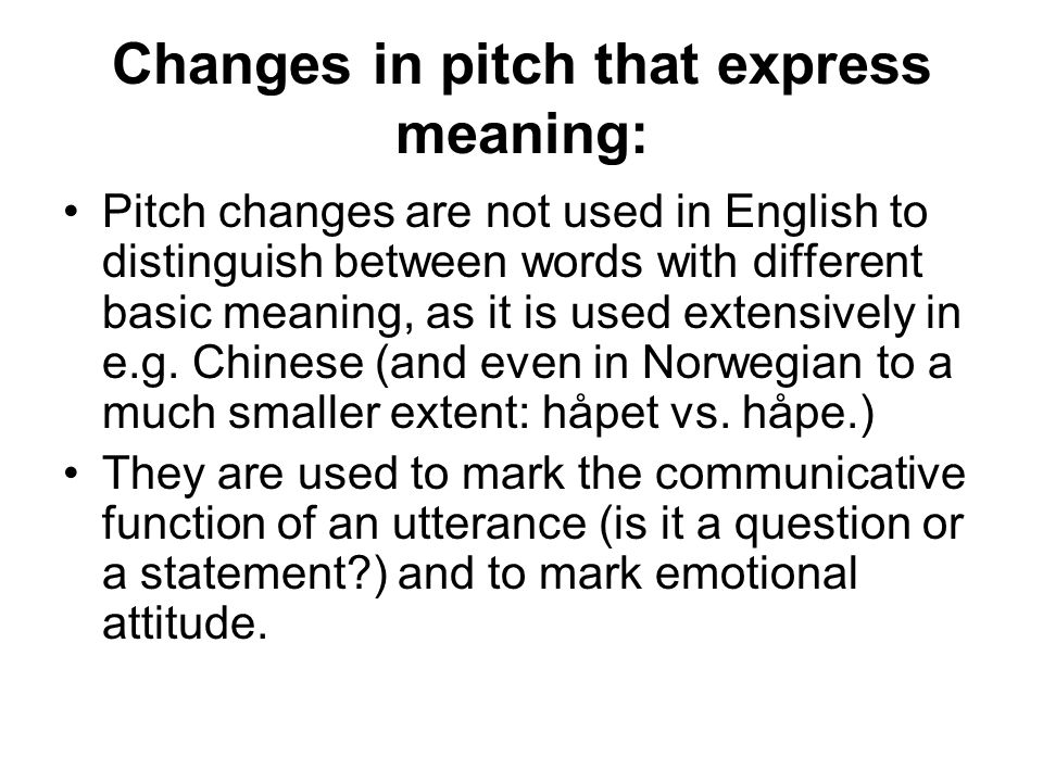 Changes in pitch that express meaning: