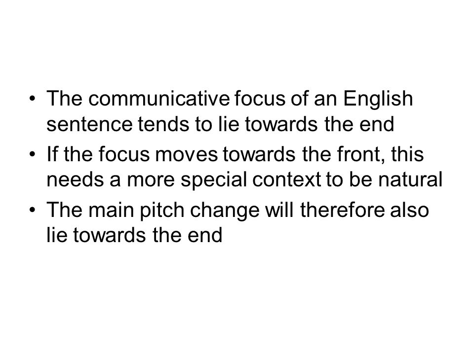 The communicative focus of an English sentence tends to lie towards the end