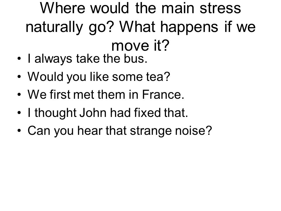 Where would the main stress naturally go What happens if we move it
