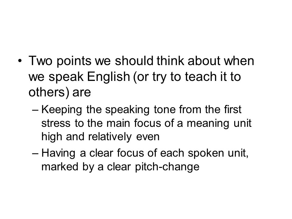 Two points we should think about when we speak English (or try to teach it to others) are
