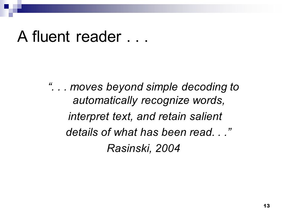 A fluent reader . . . . . . moves beyond simple decoding to automatically recognize words, interpret text, and retain salient.