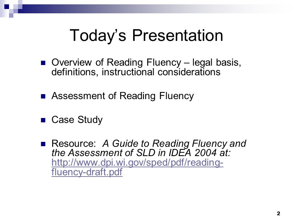 Today's Presentation Overview of Reading Fluency – legal basis, definitions, instructional considerations.