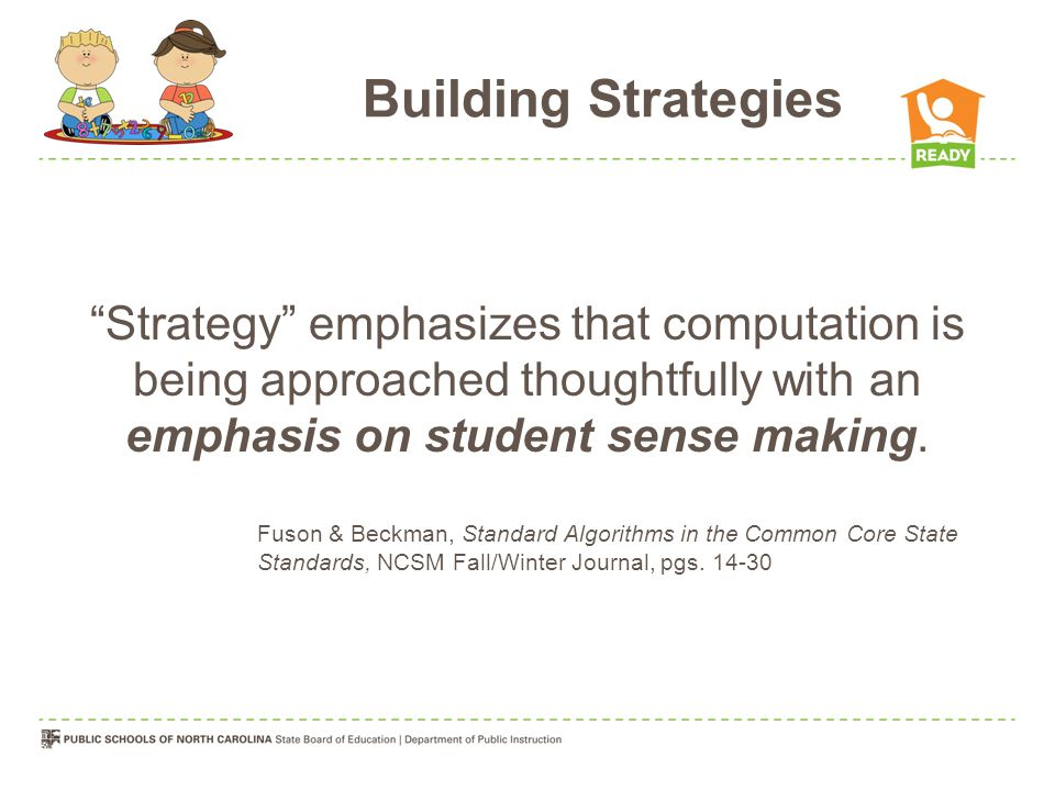 Building Strategies Strategy emphasizes that computation is being approached thoughtfully with an emphasis on student sense making.