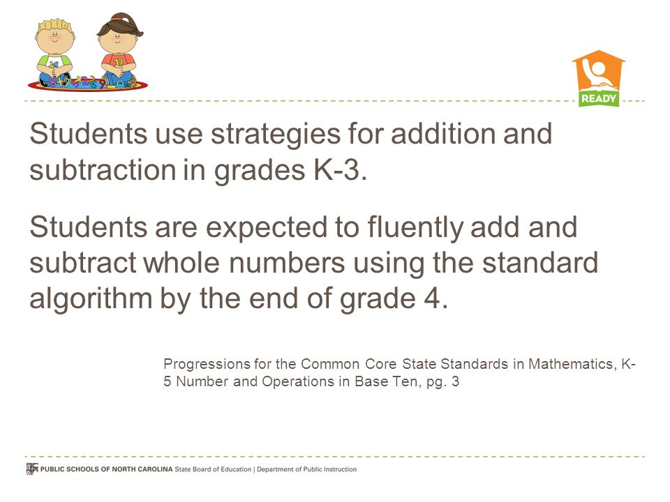 Students use strategies for addition and subtraction in grades K-3.