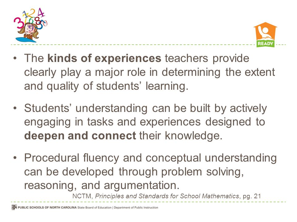 The kinds of experiences teachers provide clearly play a major role in determining the extent and quality of students' learning.