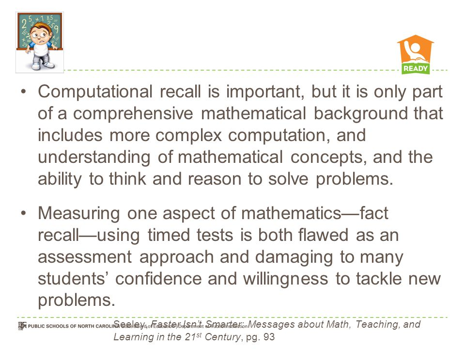 Computational recall is important, but it is only part of a comprehensive mathematical background that includes more complex computation, and understanding of mathematical concepts, and the ability to think and reason to solve problems.