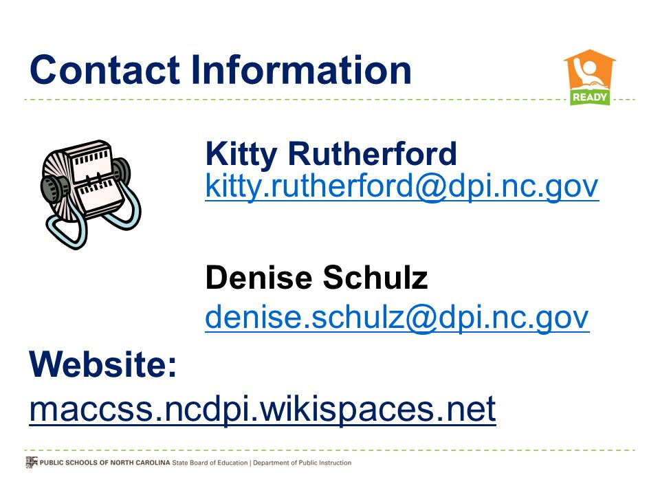 Contact Information Kitty Rutherford kitty.rutherford@dpi.nc.gov. Denise Schulz. denise.schulz@dpi.nc.gov.