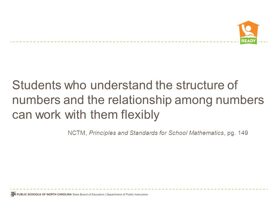 Students who understand the structure of numbers and the relationship among numbers can work with them flexibly