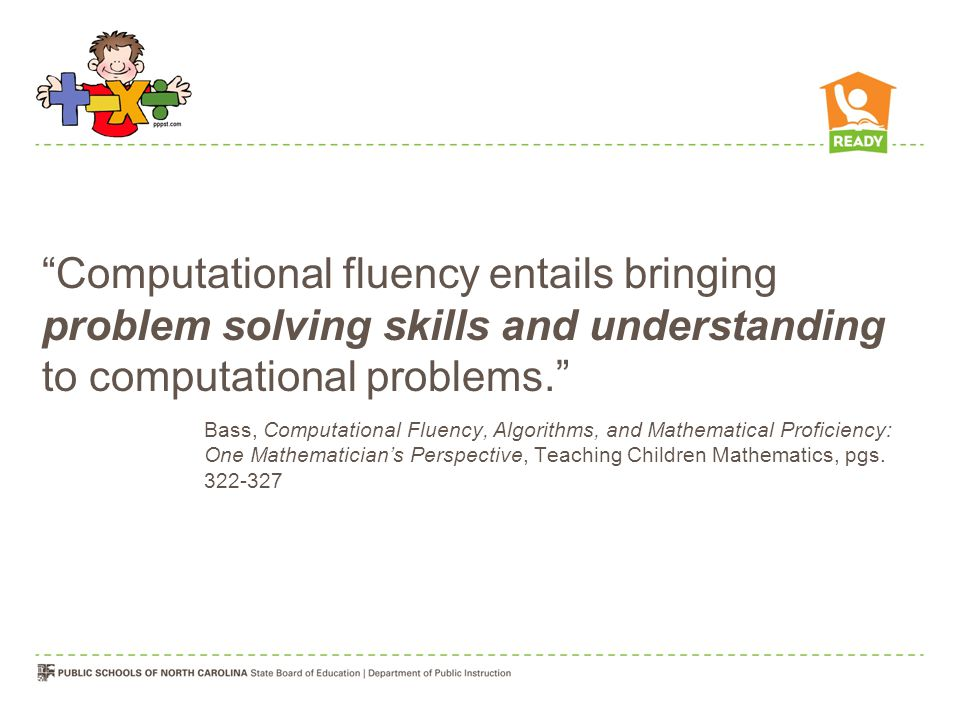 Computational fluency entails bringing problem solving skills and understanding to computational problems.