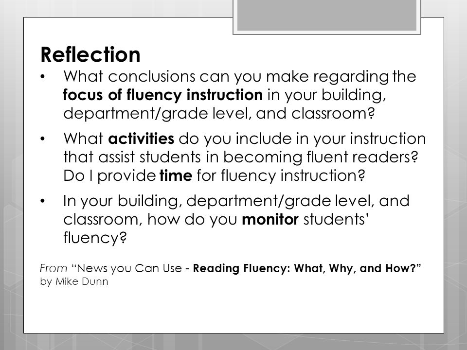 Reflection What conclusions can you make regarding the focus of fluency instruction in your building, department/grade level, and classroom