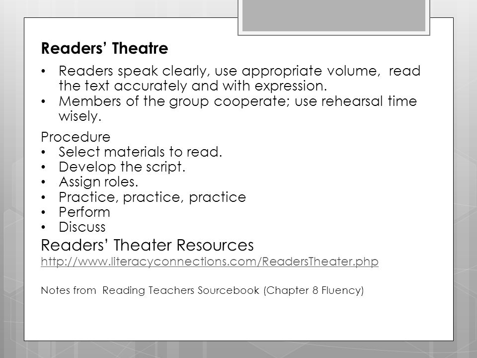 Readers' Theatre Readers speak clearly, use appropriate volume, read the text accurately and with expression.