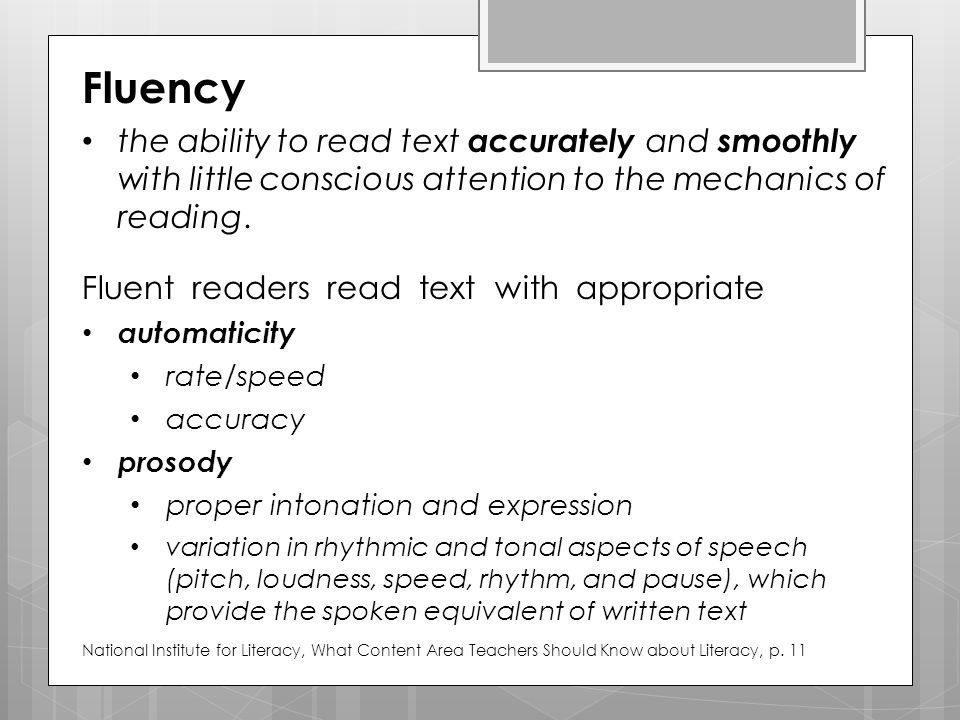 Fluency the ability to read text accurately and smoothly with little conscious attention to the mechanics of reading.