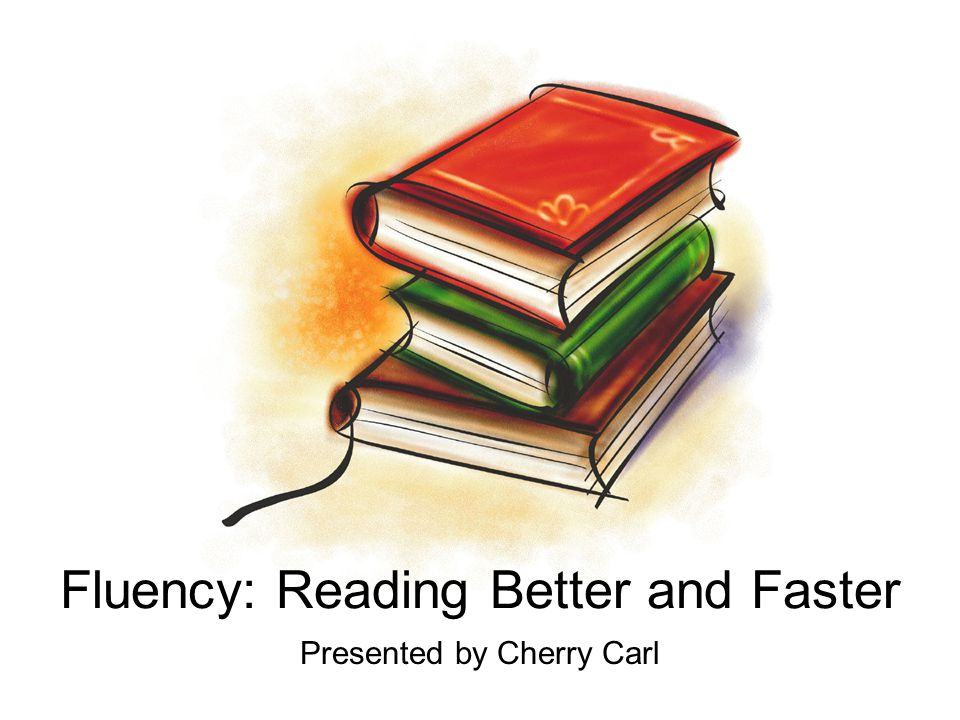 Fluency: Reading Better and Faster
