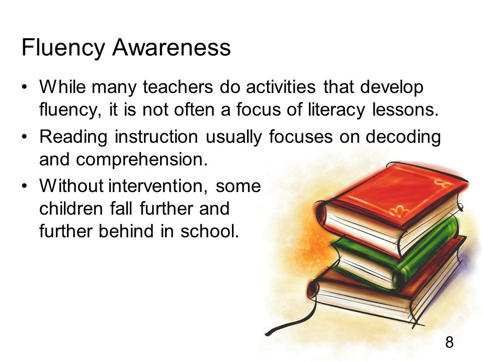 Fluency Awareness While many teachers do activities that develop fluency, it is not often a focus of literacy lessons.