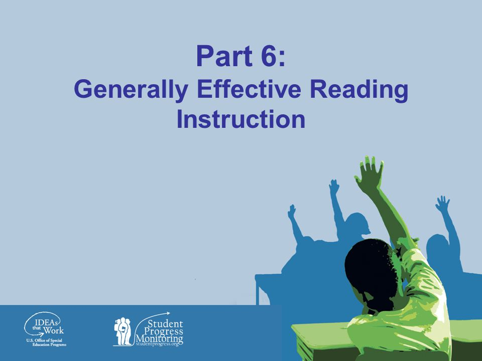 Part 6: Generally Effective Reading Instruction