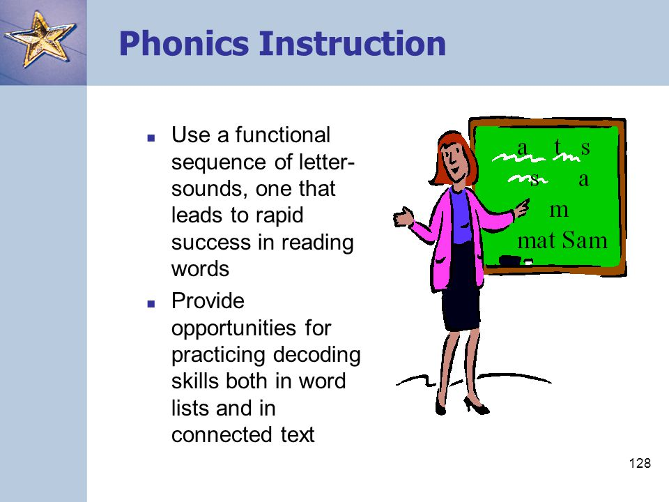 Phonics Instruction Use a functional sequence of letter-sounds, one that leads to rapid success in reading words.