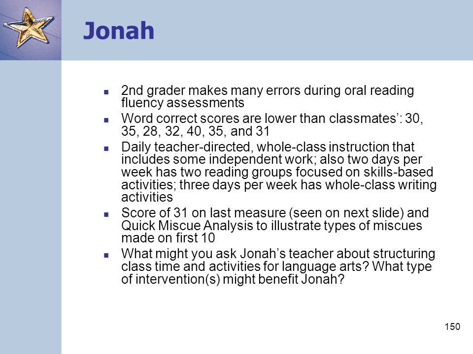 Jonah 2nd grader makes many errors during oral reading fluency assessments.
