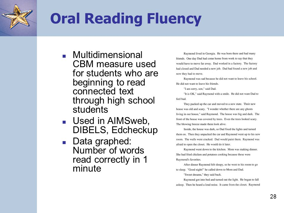 Oral Reading Fluency Multidimensional CBM measure used for students who are beginning to read connected text through high school students.