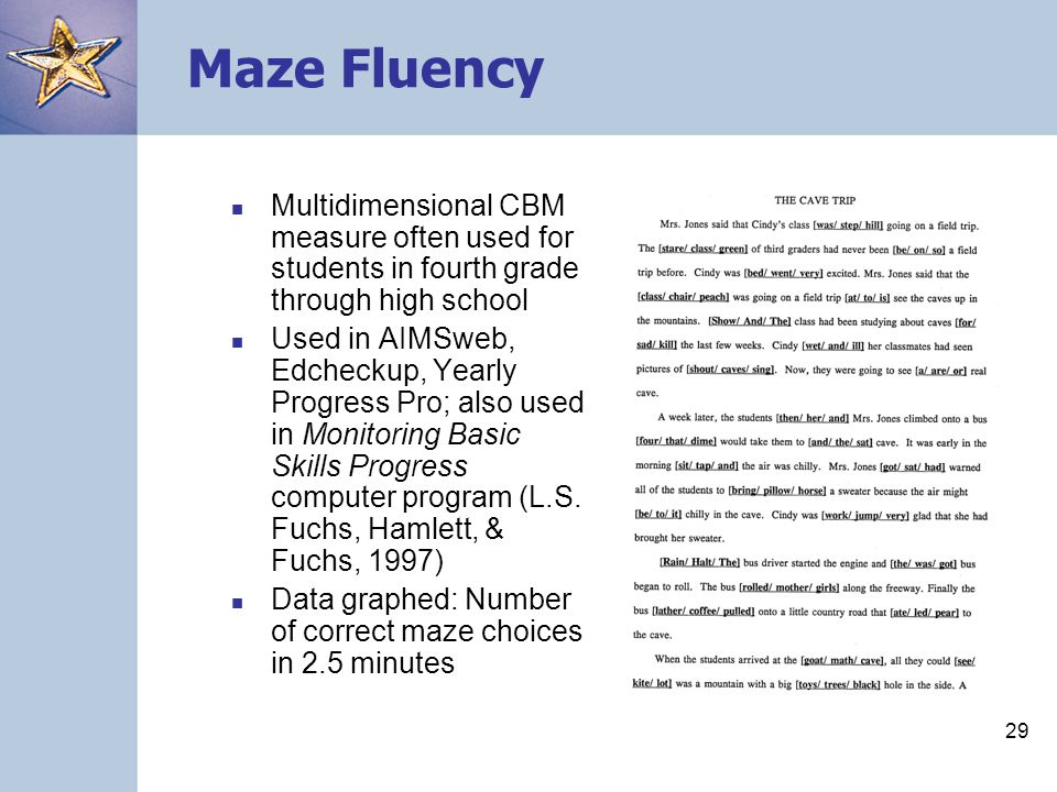 Maze Fluency Multidimensional CBM measure often used for students in fourth grade through high school.