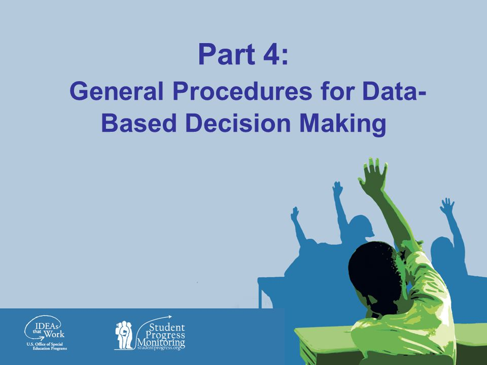 Part 4: General Procedures for Data-Based Decision Making