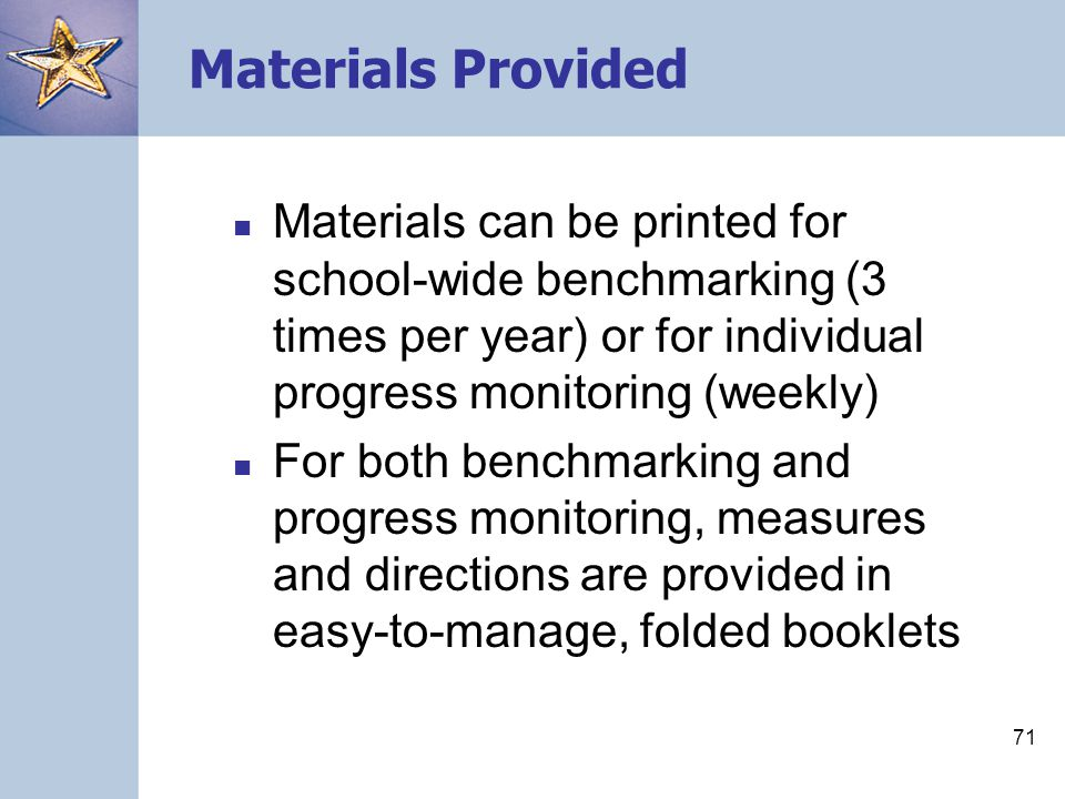 Materials Provided Materials can be printed for school-wide benchmarking (3 times per year) or for individual progress monitoring (weekly)