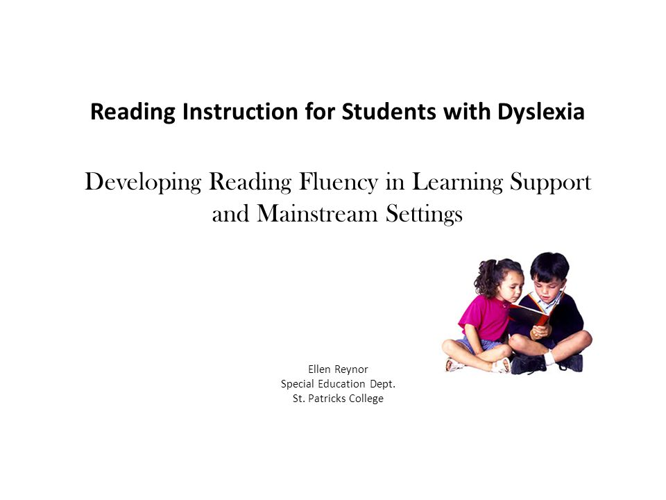 Reading Instruction for Students with Dyslexia Developing Reading Fluency in Learning Support and Mainstream Settings Ellen Reynor Special Education Dept.