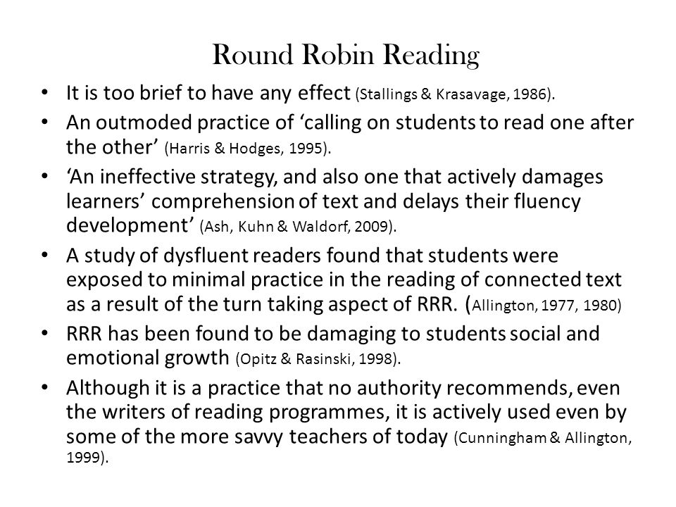 Round Robin Reading It is too brief to have any effect (Stallings & Krasavage, 1986).
