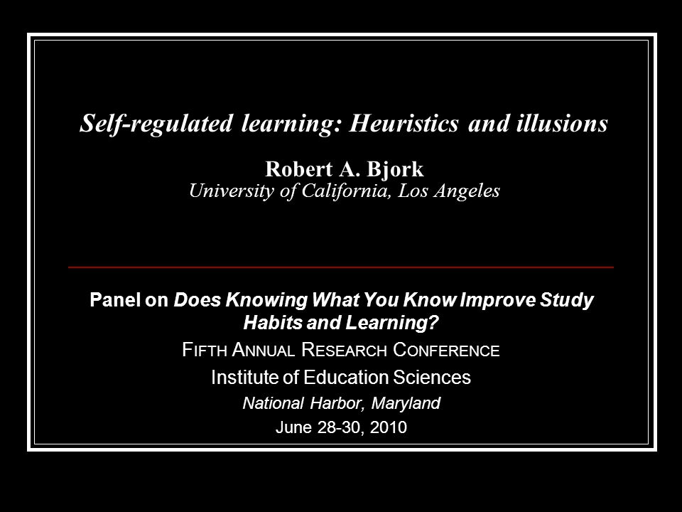 Self-regulated learning: Heuristics and illusions Robert A
