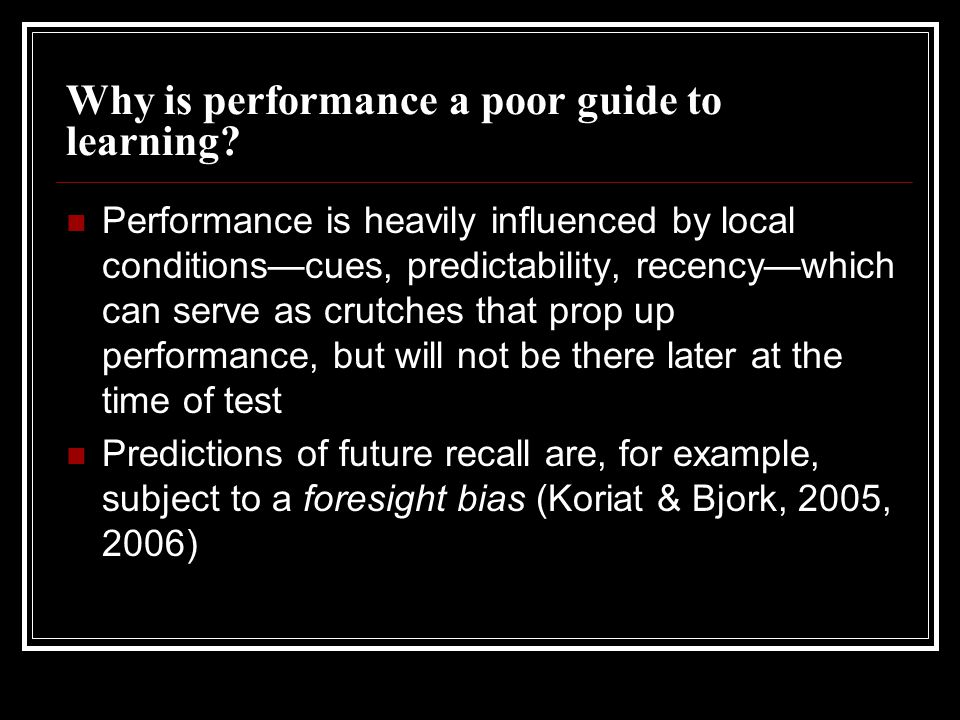Why is performance a poor guide to learning