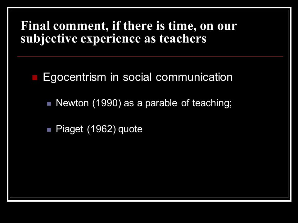Final comment, if there is time, on our subjective experience as teachers