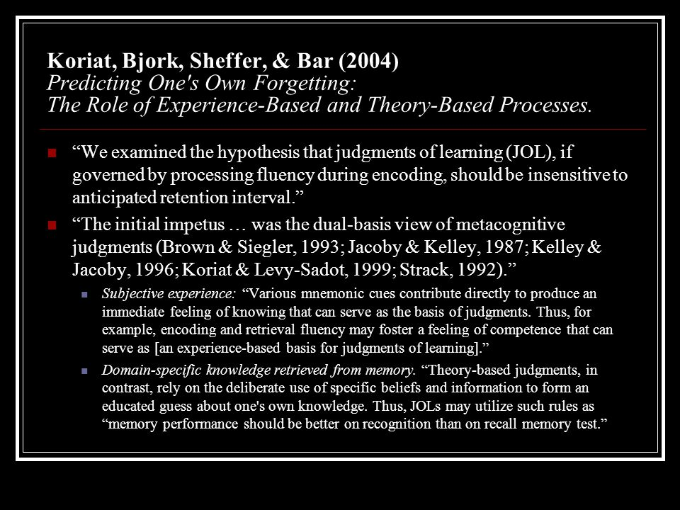 Koriat, Bjork, Sheffer, & Bar (2004) Predicting One s Own Forgetting: The Role of Experience-Based and Theory-Based Processes.