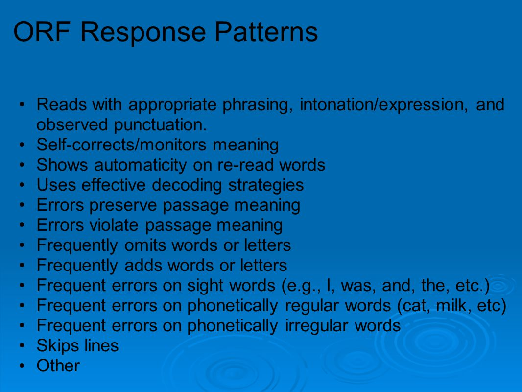 ORF Response Patterns Reads with appropriate phrasing, intonation/expression, and observed punctuation.
